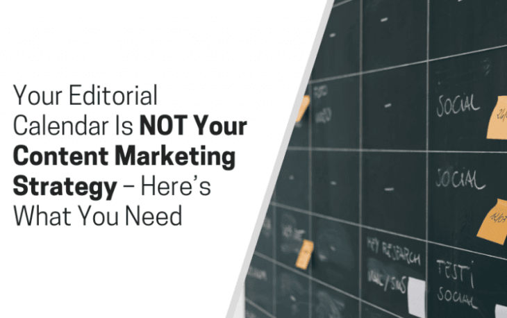 Your Editorial Calendar Is NOT Your Content Marketing Strategy